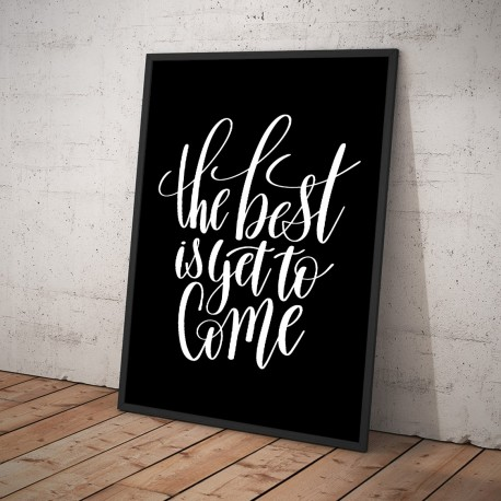 Plakat THE BEST IS YET TO COME czarny